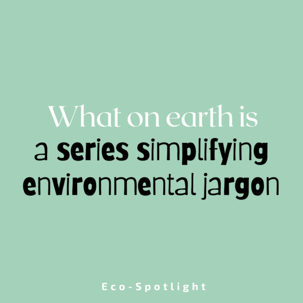 What on Earth is: simplifying environmental jargon